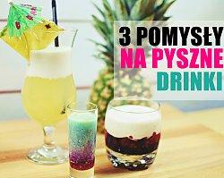 3 pomysły na wyjątkowe drinki
