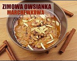 Zimowa owsianka marchewkowa - zdrowy start dnia!