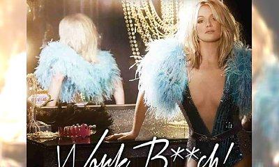 "Britney Spears powraca.. ""so you better work B**ch!"""