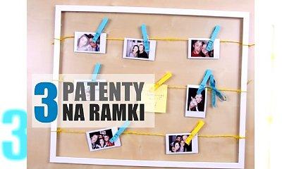 Zrób to sam: 3 patenty na wyjątkowe ramki na zdjęcia!