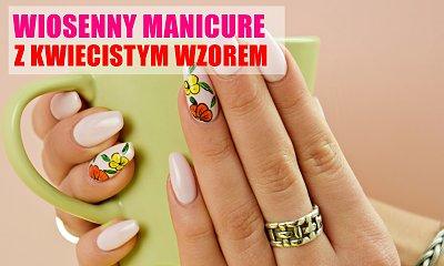 Poczuj wiosnę! Manicure z wzorem w kwiatki [TUTORIAL]