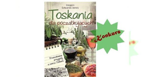"""Ucztuj po włosku i wygraj książkę """"Toskania dla początkujących"""""""