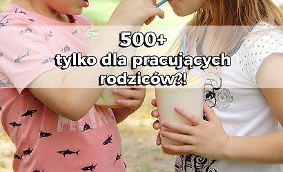500+ tylko pracujących rodziców? Zdanie Polaków jest szokujące!
